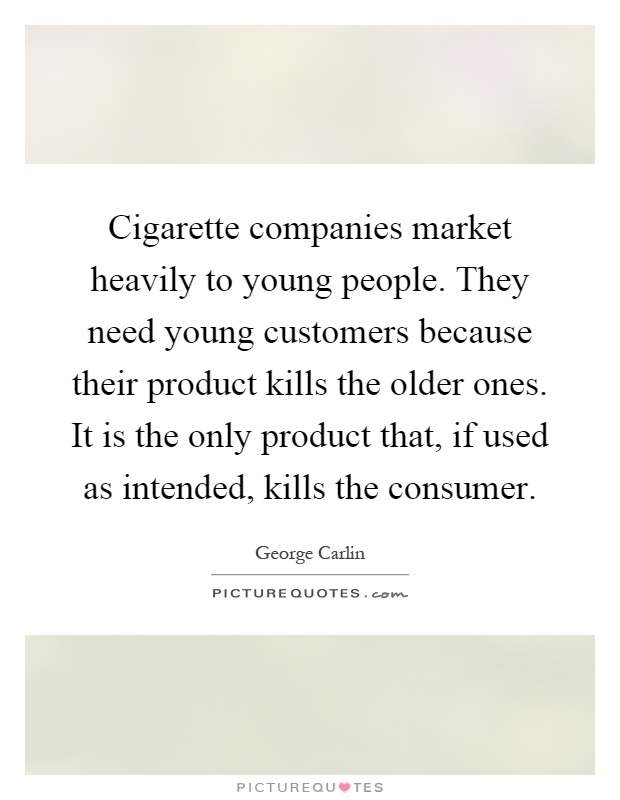 tobacco companies and their responsibilities on the consumers How an unregulated industry experiments on america's of tobacco products will protect consumers and and truly protect their health tobacco companies.