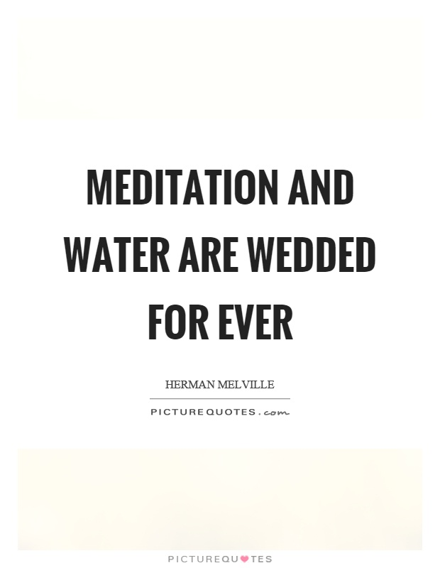 Meditation and water are wedded for ever Picture Quote #1