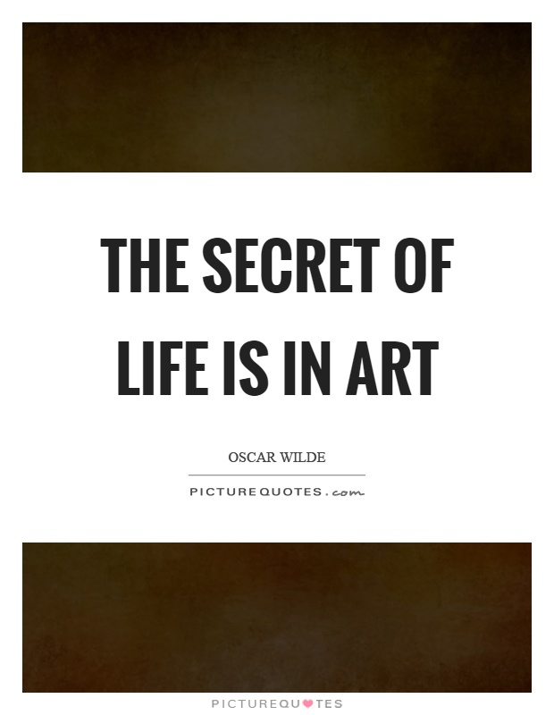The secret of life is in art Picture Quote #1