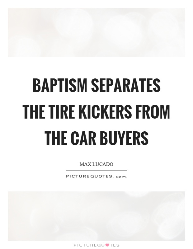 Baptism separates the tire kickers from the car buyers Picture Quote #1