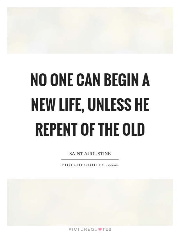 No one can begin a new life, unless he repent of the old Picture Quote #1