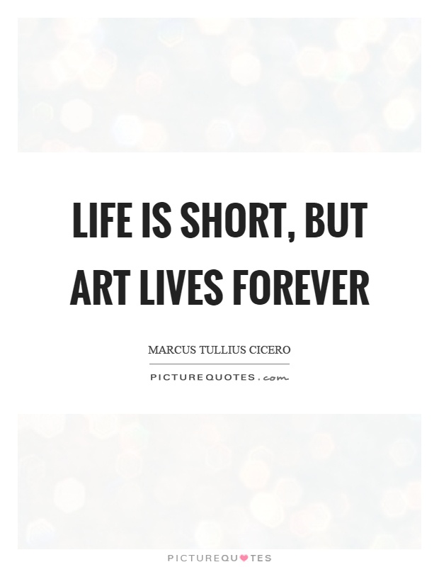 Life is short, but art lives forever Picture Quote #1