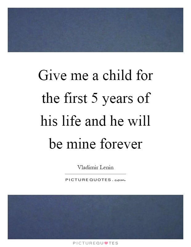 Give me a child for the first 5 years of his life and he will be mine forever Picture Quote #1