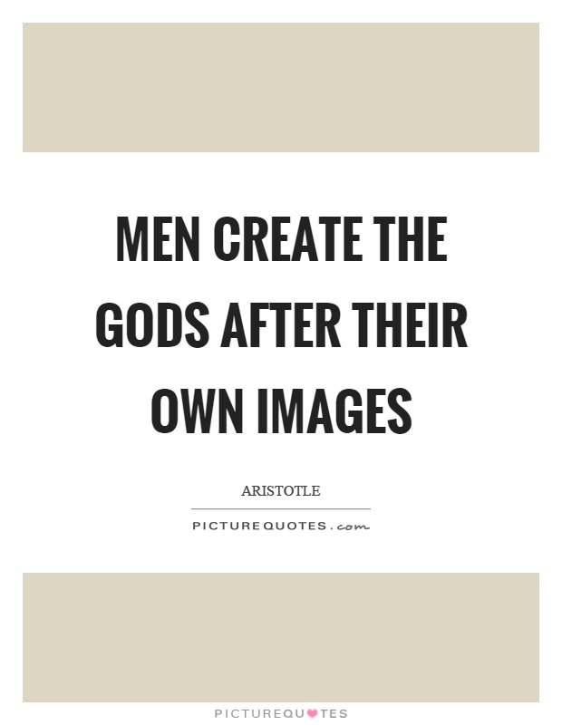Men create the gods after their own images Picture Quote #1