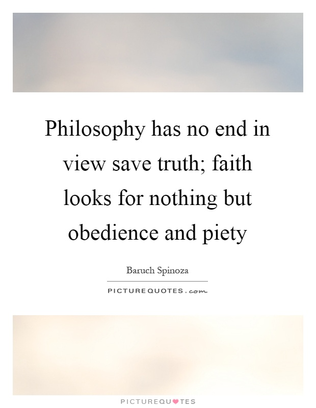 Philosophy has no end in view save truth; faith looks for nothing but obedience and piety Picture Quote #1