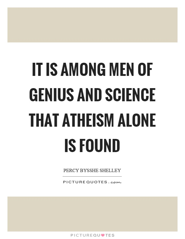 It is among men of genius and science that atheism alone is found Picture Quote #1