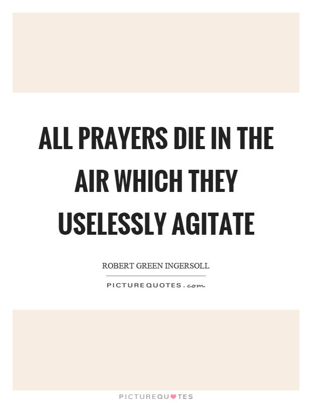 All prayers die in the air which they uselessly agitate Picture Quote #1