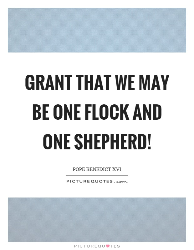 Grant that we may be one flock and one shepherd! Picture Quote #1