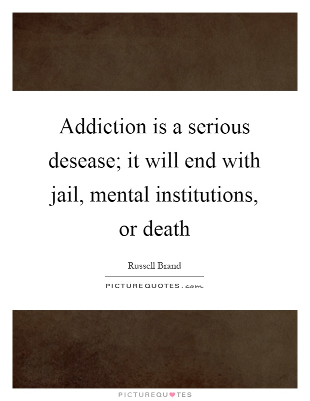 Addiction Is A Serious Desease It Will End With Jail