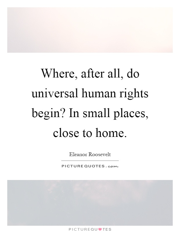 Where After All Do Universal Human Rights Begin In Small