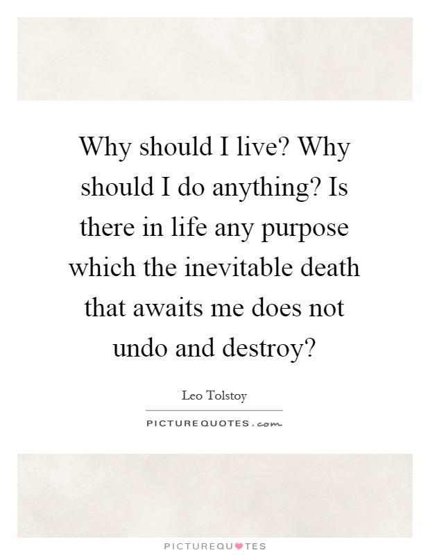 Why should I live? Why should I do anything? Is there in life ...