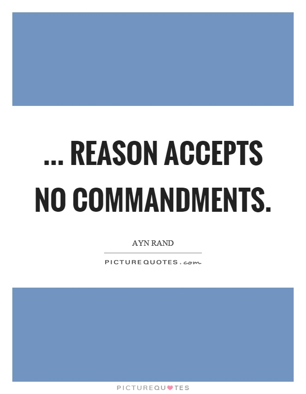 ... reason accepts no commandments Picture Quote #1