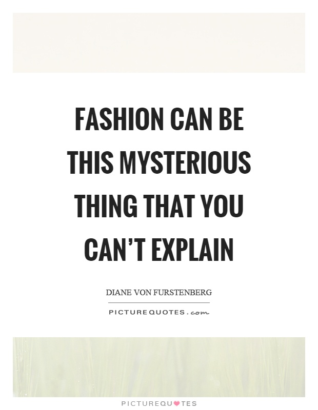 Fashion can be this mysterious thing that you can't explain Picture Quote #1