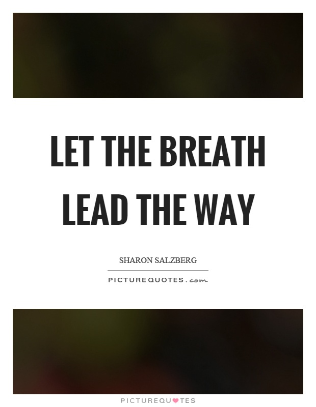 Let the breath lead the way Picture Quote #1