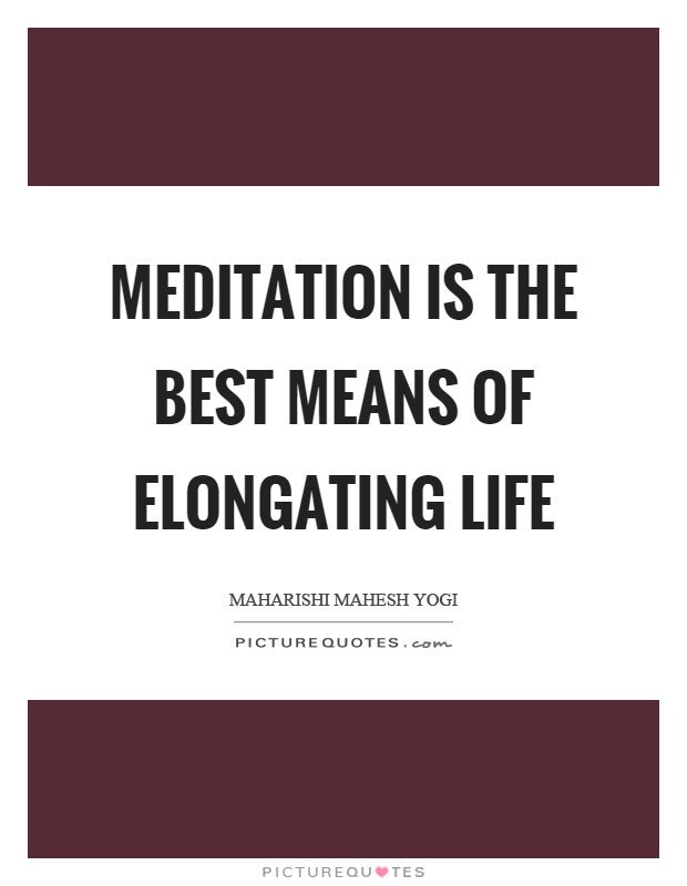 Meditation is the best means of elongating life Picture Quote #1