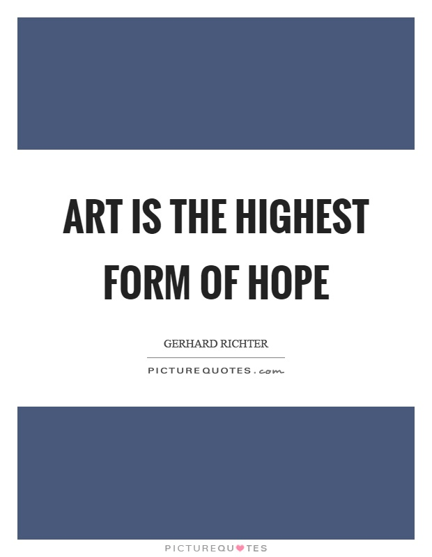 Art is the highest form of hope Picture Quote #1
