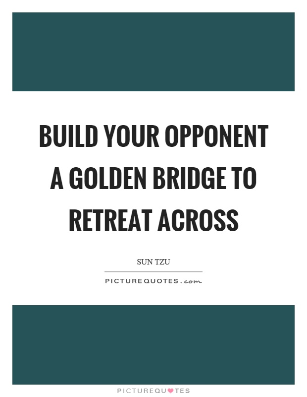 Build your opponent a golden bridge to retreat across Picture Quote #1