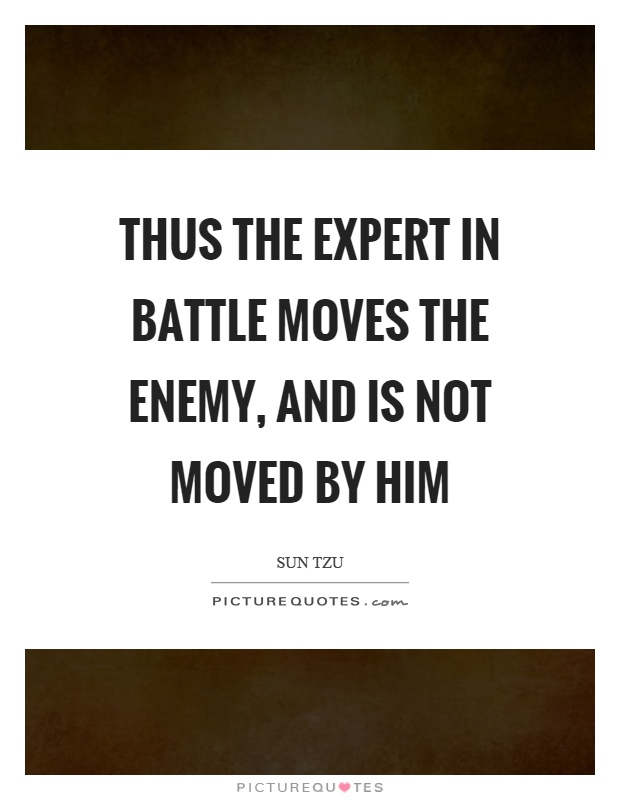 Thus the expert in battle moves the enemy, and is not moved by him Picture Quote #1