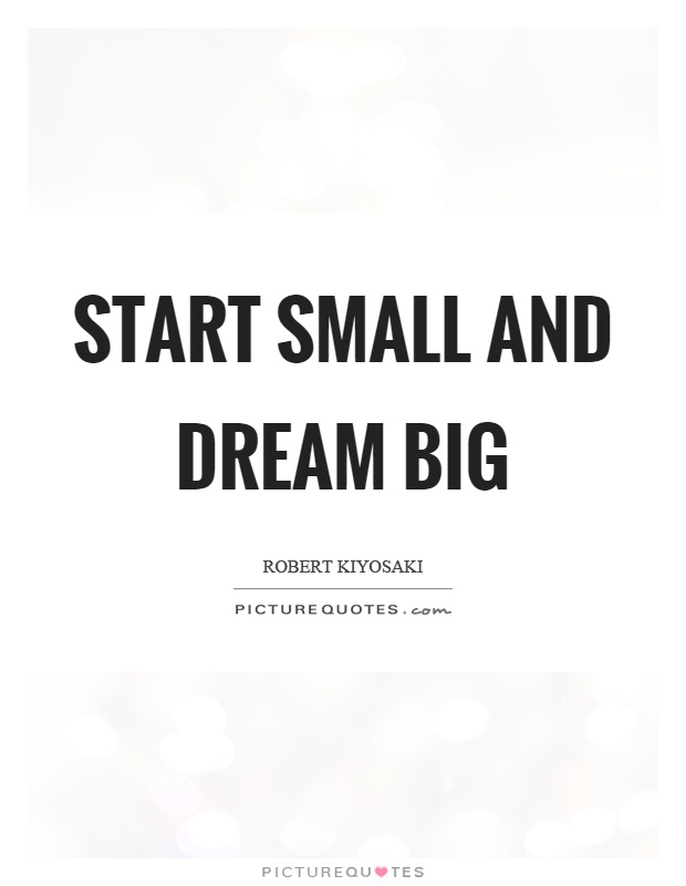Start small and dream big Picture Quote #1