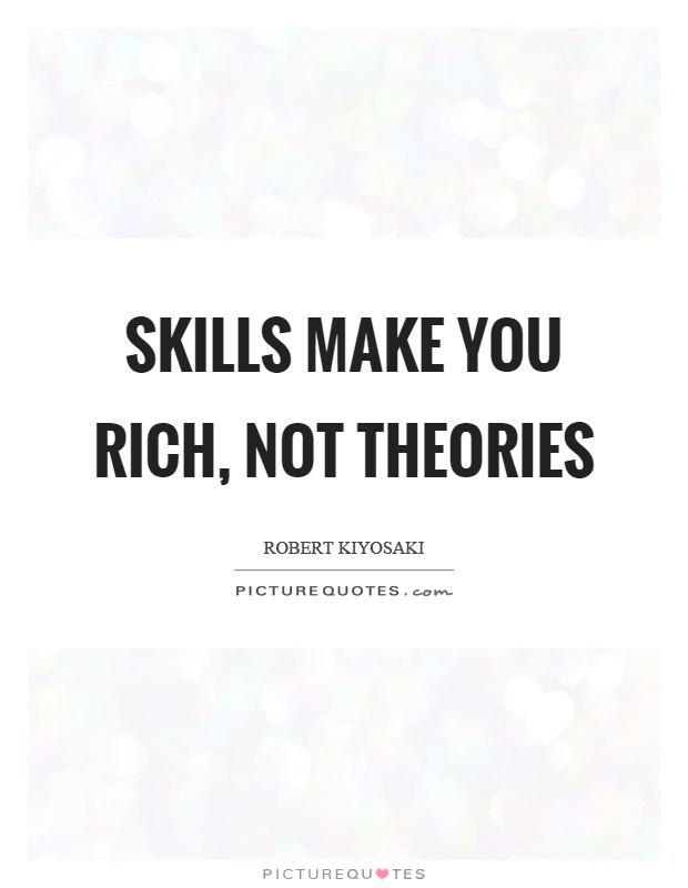 Skills make you rich, not theories Picture Quote #1