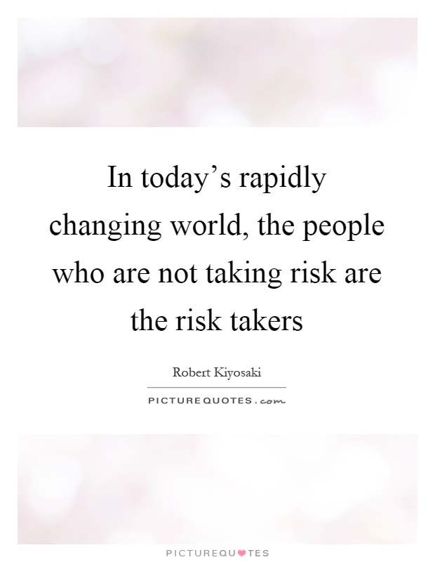 In today's rapidly changing world, the people who are not taking risk are the risk takers Picture Quote #1