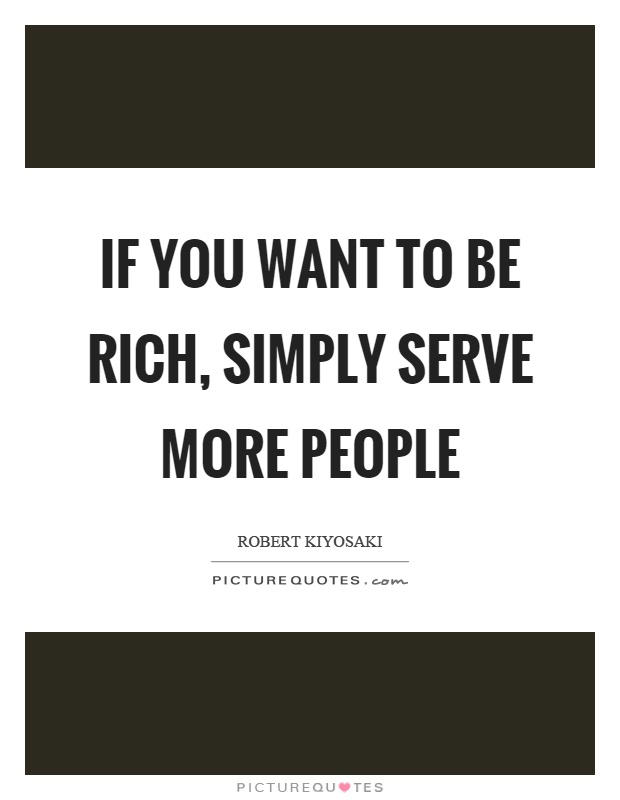 If you want to be rich, simply serve more people Picture Quote #1