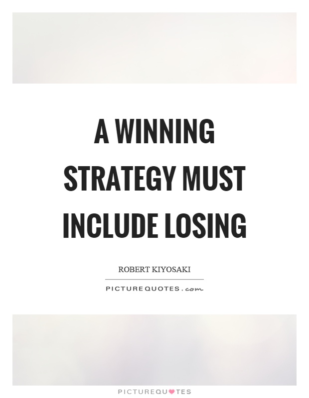 A winning strategy must include losing Picture Quote #1