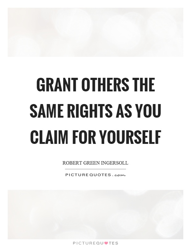 Grant others the same rights as you claim for yourself Picture Quote #1