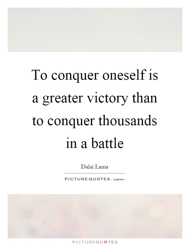 To conquer oneself is a greater victory than to conquer thousands in a battle Picture Quote #1