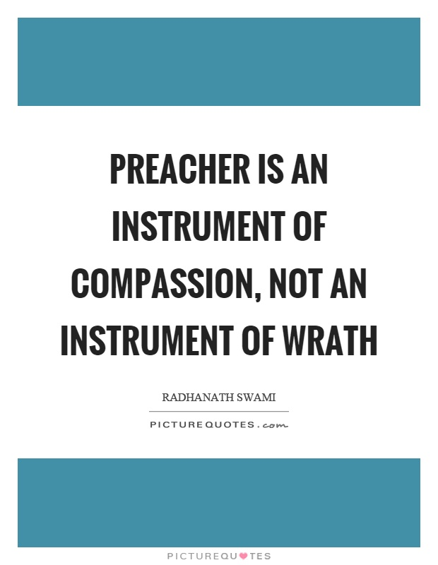 Preacher is an instrument of compassion, not an instrument of wrath Picture Quote #1