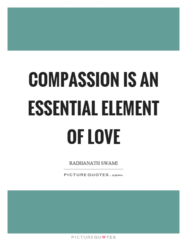 Compassion is an essential element of love Picture Quote #1