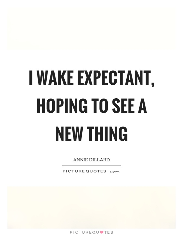 I wake expectant, hoping to see a new thing Picture Quote #1
