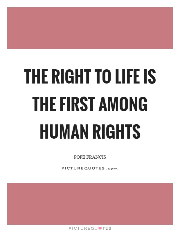 The right to life is the first among human rights Picture Quote #1