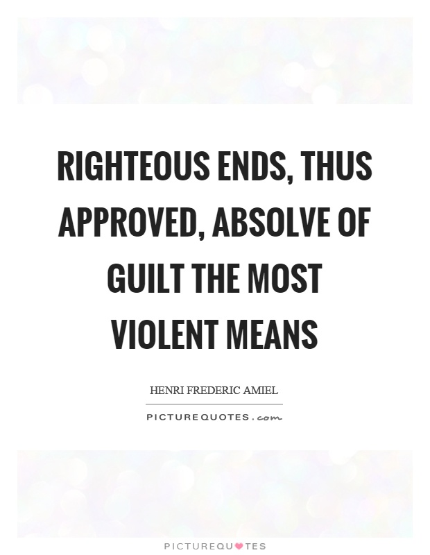 Righteous ends, thus approved, absolve of guilt the most violent means Picture Quote #1