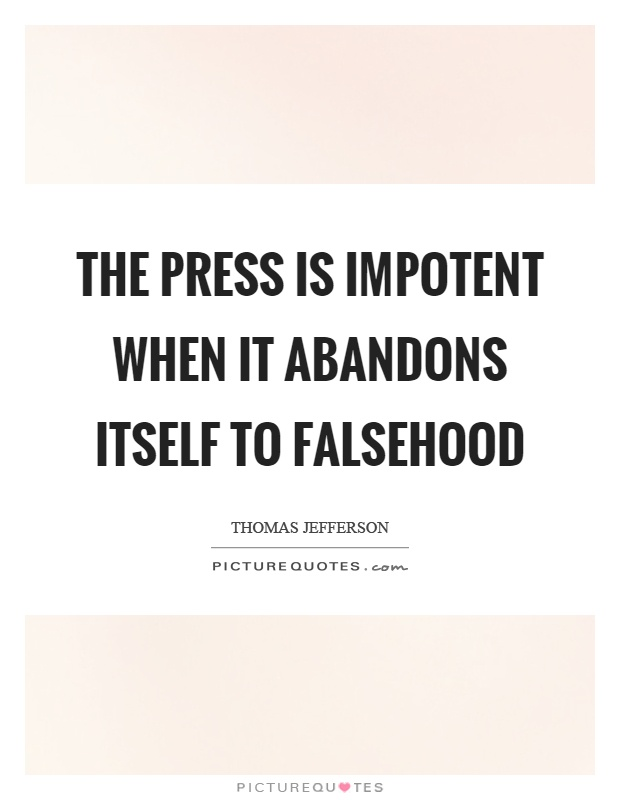 The press is impotent when it abandons itself to falsehood Picture Quote #1