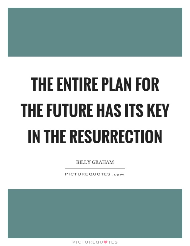 The entire plan for the future has its key in the resurrection Picture Quote #1