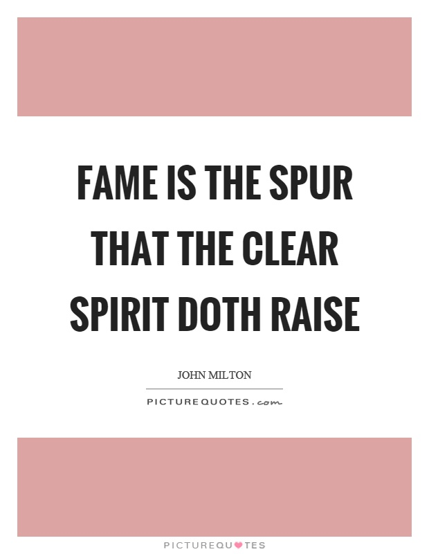 Fame is the spur that the clear spirit doth raise Picture Quote #1