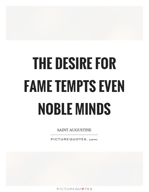 The desire for fame tempts even noble minds Picture Quote #1