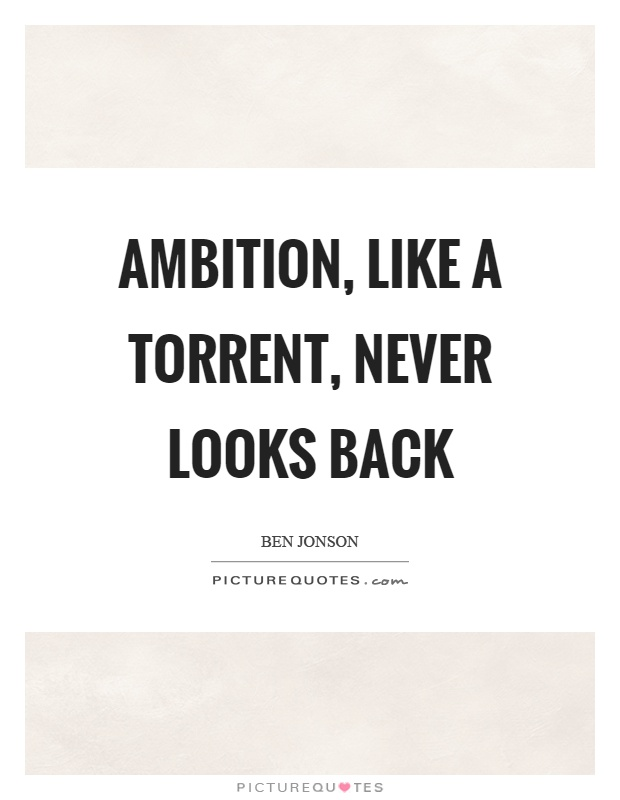 Ambition, like a torrent, never looks back Picture Quote #1