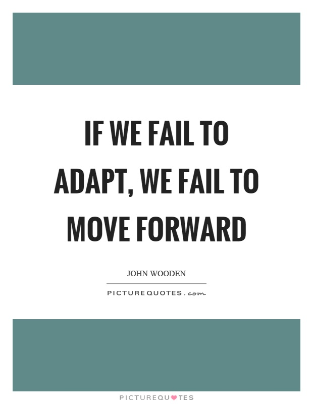 If we fail to adapt, we fail to move forward Picture Quote #1