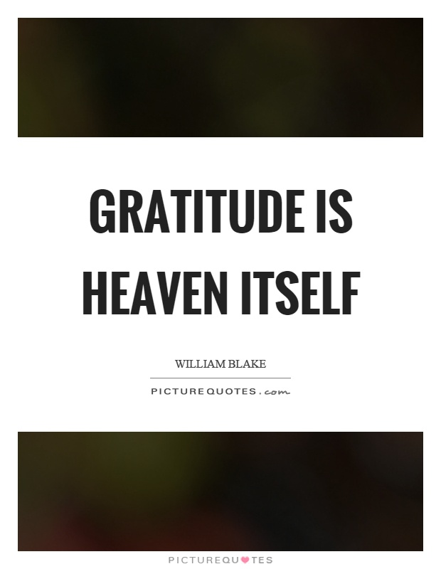 Gratitude is heaven itself Picture Quote #1