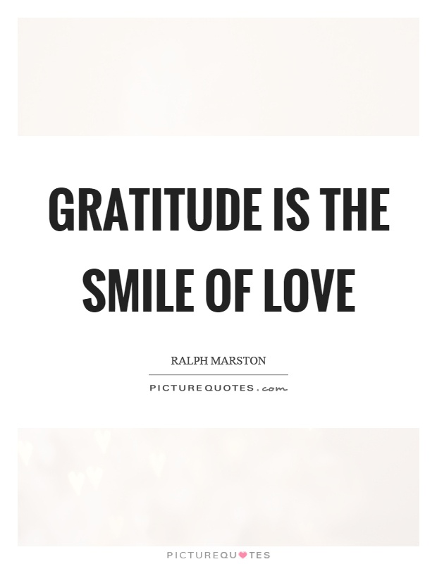 Gratitude is the smile of love Picture Quote #1
