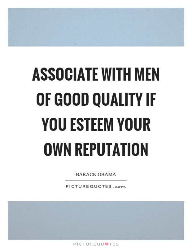 Associate with men of good quality if you esteem your own reputation Picture Quote #1