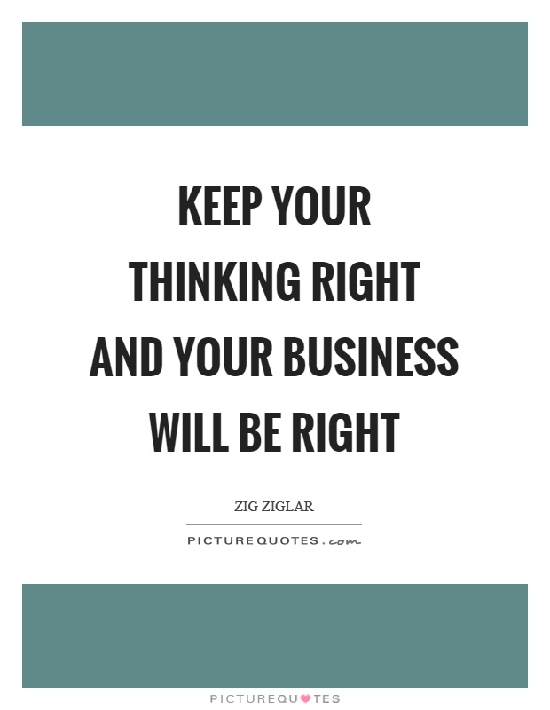 Keep your thinking right and your business will be right Picture Quote #1