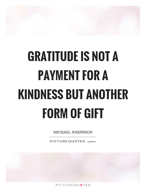 Gratitude is not a payment for a kindness but another form of gift Picture Quote #1