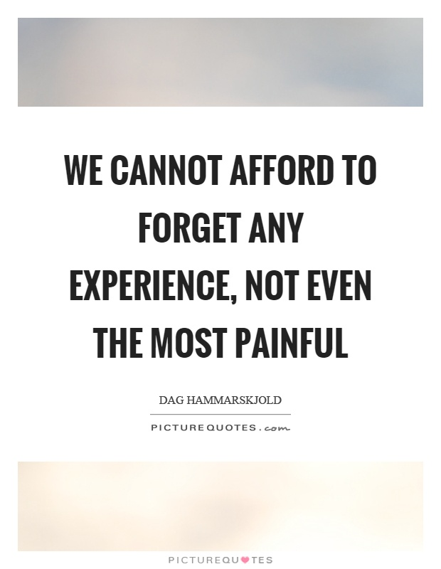 We cannot afford to forget any experience, not even the most painful Picture Quote #1