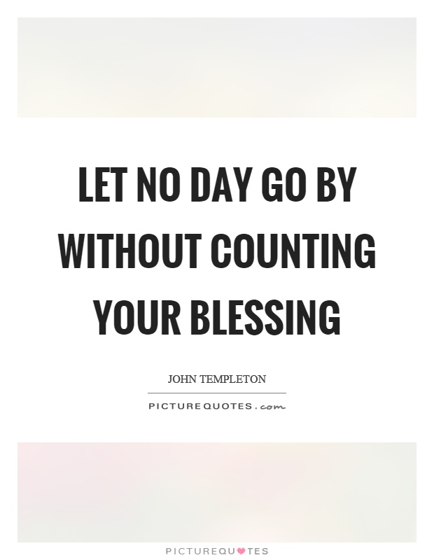 Let no day go by without counting your blessing Picture Quote #1