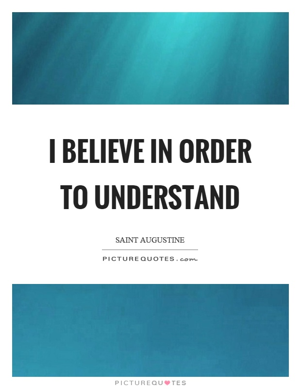 I believe in order to understand Picture Quote #1