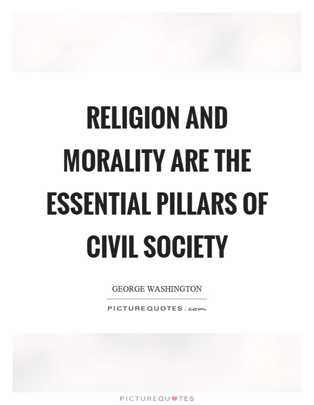 Religion and morality are the essential pillars of civil society Picture Quote #1