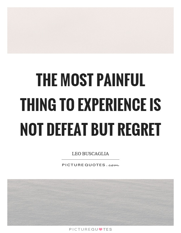 The most painful thing to experience is not defeat but regret Picture Quote #1